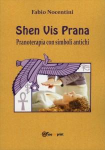 SHEN VIS PRANA - PRANOTERAPIA CON SIMBOLI ANTICHI di Fabio Nocentini