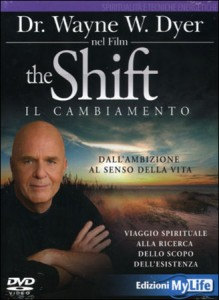 THE SHIFT - IL CAMBIAMENTO - FILM IN Dall'ambizione al senso della vita viaggio spirituale alla ricerca dello scopo dell'esistenza di Wayne W. Dyer