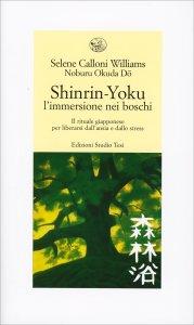 SHINRIN-YOKU - L'IMMERSIONE NEI BOSCHI Il rituale giapponese per liberarsi dall'ansia e dallo stress di Selene Calloni Williams, Noburu Okuda Do