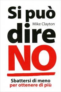 SI PUò DIRE NO Sbattersi di meno per ottenere di più di Mike Clayton