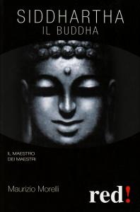SIDDHARTHA IL BUDDHA Il maestro dei maestri di Maurizio Morelli