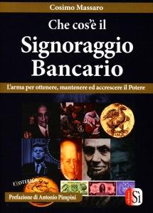 CHE COS'è IL SIGNORAGGIO BANCARIO L'arma per ottenere, mantenere ed accrescere il potere di Cosimo Massaro