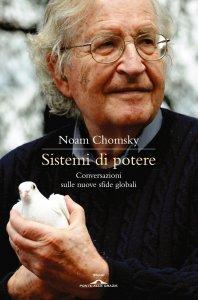 SISTEMI DI POTERE (EBOOK) Conversazioni sulle nuove sfide globali di Noam Chomsky