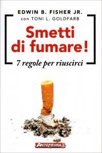 SMETTI DI FUMARE - 7 REGOLE PER RIUSCIRCI di Edwin B. Fisher Jr, Toni L. Goldfarb