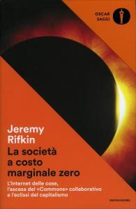 LA SOCIETà A COSTO MARGINALE ZERO L'internet delle cose, l'ascesa del commons collaborativo e l'eclissi del capitalismo di Jeremy Rifkin