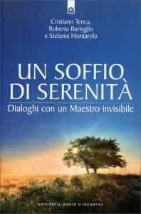 UN SOFFIO DI SERENITà Dialoghi con un Maestro invisibile di Cristiano Tenca, Roberta Barioglio, Stefania Montarolo
