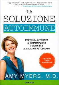 LA SOLUZIONE AUTOIMMUNE Previeni e affronta le infiammazioni, i disturbi e le malattie autoimmuni di Amy Myers