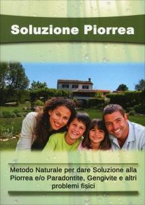 SOLUZIONE PIORREA Metodo naturale per dare soluzione alla piorrea e/o paradontite, gengivite e altri problemi fisici di Pasquale D'Agostino