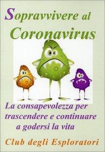 SOPRAVVIVERE AL CORONAVIRUS La consapevolezza per trascendere e continuare a godersi la vita di Damiano Mozzoni