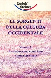 LE SORGENTI DELLA CULTURA OCCIDENTALE VOL. 2 Il cristianesimo come fatto storico-spirituale di Rudolf Steiner