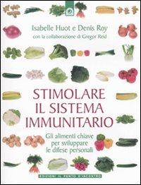 STIMOLARE IL SISTEMA IMMUNITARIO Gli alimenti chiave per sviluppare le difese personali di Isabelle Huot, Denis Roy