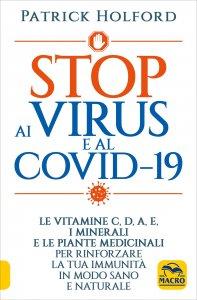 STOP AI VIRUS E AL COVID-19 Le vitamine C, D, A, E, i minerali e le piante medicinali per rinforzare la tua immunità in modo sano e naturale di Patrick Holford