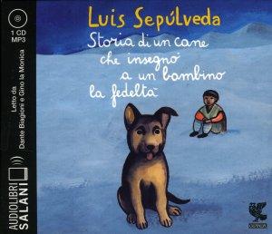 STORIA DI UN CANE CHE INSEGNò A UN BAMBINO LA FEDELTà - AUDIOLIBRO 1 CD MP3 Letto da Gino la Monica di Luis Sepulveda