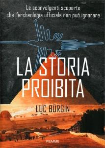 LA STORIA PROIBITA Le scoinvolgenti scoprte che l'archeologia ufficiale non può ignorare di Luc Burgin
