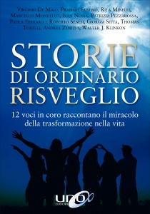 STORIE DI ORDINARIO RISVEGLIO 12 voci in coro raccontano il miracolo della trasformazione nella vita di Roberto Senesi, Ivan Nossa