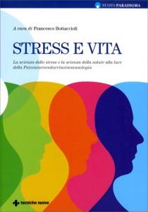 STRESS E VITA La scienza dello stress e la scienza della salute alla luce della Psiconeuroendocrinoimmunologia di Francesco Bottaccioli