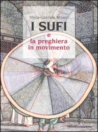 SUFI E LA PREGHIERA IN MOVIMENTO di Maria Gabriele Wosien