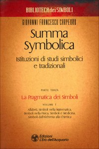 SUMMA SYMBOLICA - PARTE TERZA - VOL. 1 Istituzioni di studi simbolici e tradizionali - La Pragmatica dei Simboli di Giovanni Francesco Carpeoro