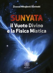SUNYATA - IL VUOTO DIVINO E LA FISICA MISTICA di Zivorad Mihajlovic Slavinski