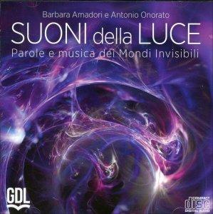 SUONI DELLA LUCE Parole e musica dei Mondi invisibili di Barbara Amadori, Antonio Onorato