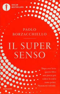 IL SUPER SENSO Dopo aver letto questo libro non potrai più vedere la realtà come prima. Nemmeno volendo di Paolo Borzacchiello