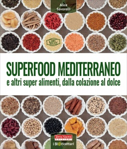 SUPERFOOD MEDITERRANEO E altri super alimenti, dalla colazione al dolce di Alice Savorelli