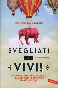 SVEGLIATI E VIVI! Il grande classico che ha aiutato milioni di persone a smettere di autosabotarsi di Dorothea Brande