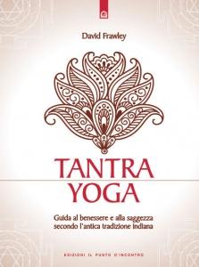 TANTRA YOGA Guida al benessere e alla saggezza secondo l'antica tradizione indiana di David Frawley