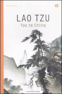 TAO TE CHING Uno dei testi più saggi mai scritti e uno dei più grandi doni mai fatti all'umanità di Lao Tzu
