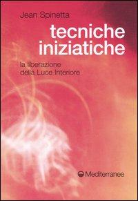 TECNICHE INIZIATICHE La liberazione della Luce Interiore di Jean Spinetta