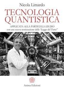 """TECNOLOGIA QUANTISTICA (EBOOK) Applicata alla particella di Dio con una nuova teorizzazione della """"Legge del Tutto"""" di Nicola Limardo"""
