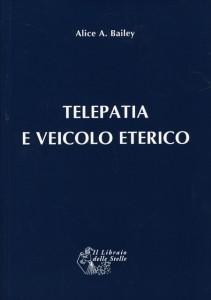 TELEPATIA E IL VEICOLO ETERICO di Alice A. Bailey