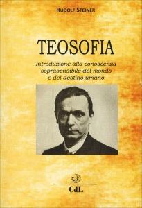TEOSOFIA Una introduzione alla conoscenza soprasensibile di Rudolf Steiner