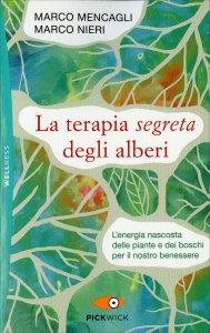 LA TERAPIA SEGRETA DEGLI ALBERI L'energia nascosta delle piante e dei boschi per il nostro benessere di Marco Nieri, Marco Mencagli