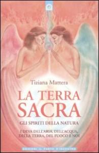 LA TERRA SACRA Gli spiriti della natura - I Deva dell'aria, dell'acqua, della terra, del fuoco e noi di Tiziana Mattera