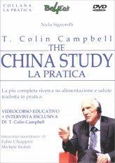 THE CHINA STUDY - LA PRATICA - VIDEOCORSO IN La più completa ricerca su alimentazione e salute, tradotta in pratica di T. Colin Campbell