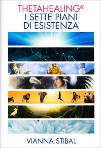THETA HEALING - I SETTE PIANI DI ESISTENZA di Vianna Stibal