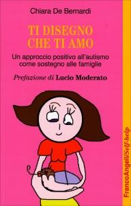TI DISEGNO CHE TI AMO Un approccio positivo dall'autismo come sostegno alle famiglie di Chiara De Bernardi