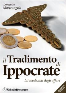 IL TRADIMENTO DI IPPOCRATE La medicina degli affari di Domenico Mastrangelo
