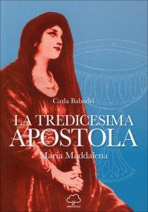 LA TREDICESIMA APOSTOLA Maria Maddalena di Carla Babudri