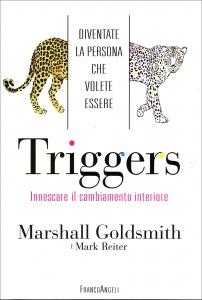 TRIGGERS - INNESCARE IL CAMBIAMENTO INTERIORE Diventate la persona che volete essere di Marshall Goldsmith