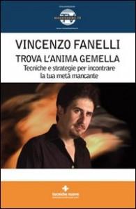 TROVARE L'ANIMA GEMELLA - VIDEO-MANUALE IN Tecniche e strategie per incontrare la tua metà mancante di Vincenzo Fanelli