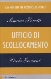 UFFICIO DI SCOLLOCAMENTO Una proposta per ricominciare a vivere di Simone Perotti, Paolo Ermani