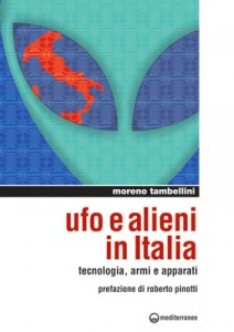 UFO E ALIENI IN ITALIA Tecnologia, armi e apparati di Moreno Tambellini