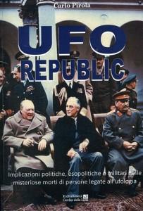 UFO REPUBLIC Implicazioni politiche, esopolitiche o militari nelle misteriose morti di persone legate all'ufologia di Carlo Pirola