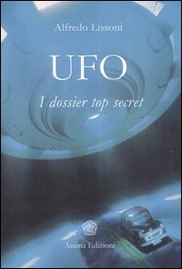UFO I DOSSIER TOP SECRET di Alfredo Lissoni