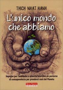 L'UNICO MONDO CHE ABBIAMO La pace e l'ecologia secondo l'etica buddhista di Thich Nhat Hanh