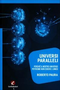 UNIVERSI PARALLELI Perché il nostro universo potrebbe non essere l'unico di Roberto Paura