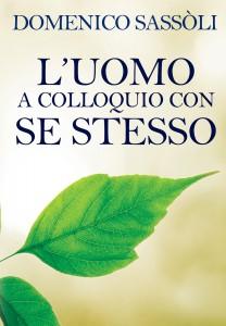 L'UOMO A COLLOQUIO CON SE STESSO Prendere consapevolezza di se stessi e armonizzarsi con gli altri sulla base dei principi dell'amore di Domenico Sassòli