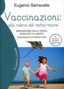 VACCINAZIONI: ALLA RICERCA DEL RISCHIO MINORE Immunizzarsi dalla paura, scegliere in libertà di Eugenio Serravalle